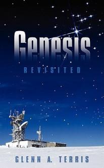 Genesis: Revisited - Glenn A. Terris