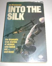 Into the Silk - Ian Mackersey