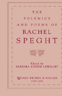 The Polemics & Poems of Rachel Speght - Barbara Kiefer Lewalski