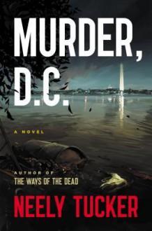Murder, D.C.: A Novel - Neely Tucker