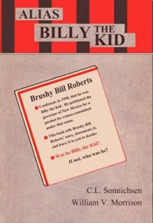 Alias Billy the Kid: The Story of Brushy Bill Roberts - C. Sonnichsen, William Morrison