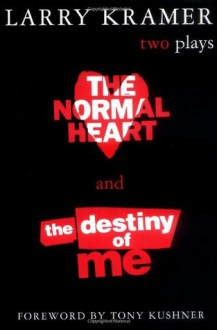 The Normal Heart & The Destiny of Me - Larry Kramer,Tony Kushner