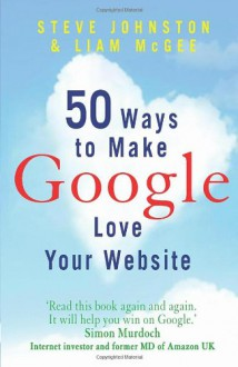 50 Ways to Make Google Love Your Website - Steve Johnston