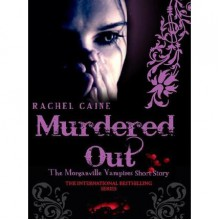 Murdered Out (The Morganville Vampires, #6.1) - Rachel Caine