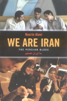 We Are Iran: The Persian Blogs - Nasrin Alavi