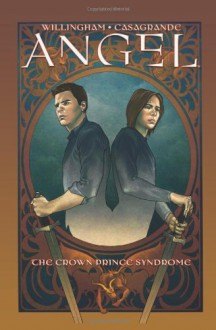 Angel. Volume 2 : The crown prince syndrome - Brian Denham,Elena Casagrande,Bill Willingham