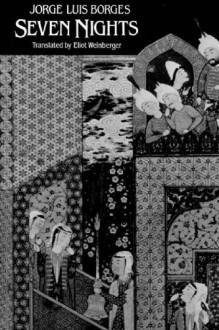 Seven Nights - Eliot Weinberger, Jorge Luis Borges