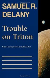 Trouble on Triton: An Ambiguous Heterotopia - Samuel R. Delany,Kathy Acker