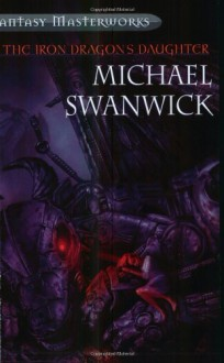 The Iron Dragon's Daughter - Michael Swanwick