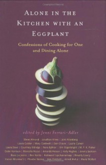 Alone in the Kitchen with an Eggplant : Confessions of Cooking for One and Dining Alone - Jenni Ferrari-Adler