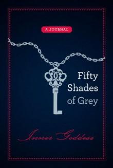 Fifty Shades of Grey, Inner Goddess: A Journal - E.L. James