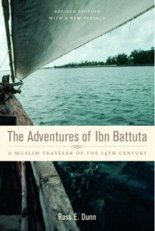 The Adventures of Ibn Battuta: A Muslim Traveler of the Fourteenth Century, Revised Edition, with a New Preface - Ibn Battuta, Ross E. Dunn