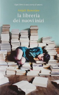 La libreria dei nuovi inizi - Anjali Banerjee, Roberta Cristofani, Valentina Zaffagnini