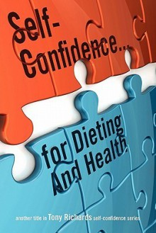 Self-Confidence...for Dieting and Health - Tony Richards