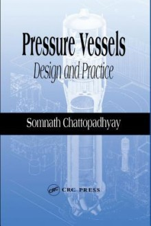 Pressure Vessels: Design and Practice - Somnath Chattopadhyay