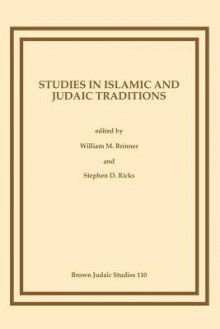 Studies in Islamic and Judaic Traditions - Stephen D. Ricks