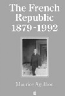 The French Republic, 1879-1992 - Maurice Agulhon