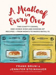 A Meatloaf in Every Oven: Two Chatty Cooks, One Iconic Dish and Dozens of Recipes - from Mom's to Mario Batali's - Frank Bruni,Jennifer Steinhauer,Marilyn Naron