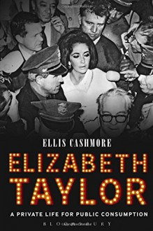 Elizabeth Taylor: A Private Life for Public Consumption - Ellis Cashmore