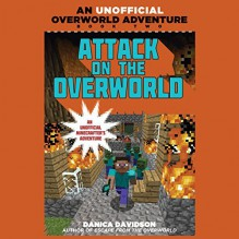 Attack on the Overworld: An Unofficial Overworld Adventure, Book Two - Danica Davidson