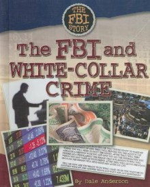 The FBI and White-Collar Crime - Dale Anderson