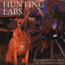 Hunting Labs: A Breed Above the Rest - E. Donnall Thomas Jr.