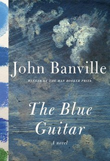 The Blue Guitar: A novel - John Banville