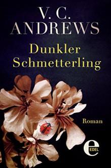 Dunkler Schmetterling: Roman - V.C. Andrews, Susanne Althoetmar-Smarczyk