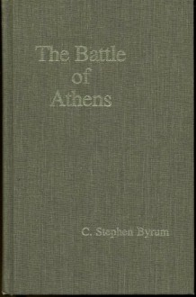 The Battle of Athens - C. Stephen Byrum