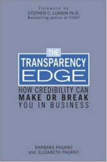 The Transparency Edge: How Credibility Can Make or Break You in Business - Barbara Pagano, Stephen C. Lundin, Elizabeth Pagano