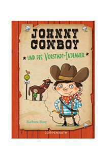 Johnny Cowboy: und die Vorstadt-Indianer - Barbara Rose,Stefanie Jeschke