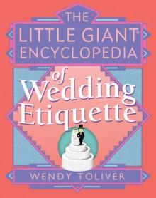 The Little Giant Encyclopedia of Wedding Etiquette (Little Giant Encyclopedias) - Wendy Toliver