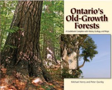Ontario's Old Growth Forests - Michael Henry, Peter Quinby