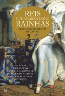 Reis que Amaram como Rainhas - Fernando Bruquetas De Castro