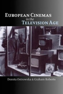 European Cinemas in the Television Age - Cora Kaplan, Graham Roberts