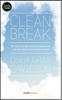 Clean Break: Die Story der deutschen Energiewende und was Amerika daraus lernen kann (Kindle Single) (German Edition) - Osha Gray Davidson, Susan White, Daniela Janz, Christopher Flavin