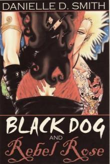 Black Dog and Rebel Rose - Dani Smith