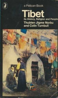 Tibet: Its History, Religion And People - Thubten Jigme Norbu, Colin M. Turnbull