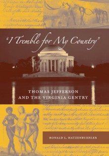 """I Tremble for My Country"": Thomas Jefferson and the Virginia Gentry - Ronald Hatzenbuehler"