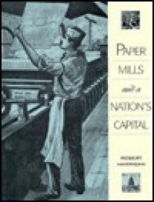 Paper Mills and a Nation's Capital - Robert E. Harrigan