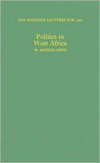 Politics in West Africa. - W. Arthur Lewis, William Arthur Lewis