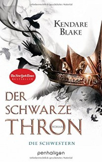Der Schwarze Thron 1 - Die Schwestern: Roman (German Edition) - Kendare Blake, Charlotte Lungstrass-Kapfer