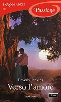 Verso l'amore (I Romanzi Passione) - Beverly Jenkins, Isabella Fantoni