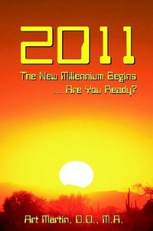 2011 the New Millennium Begins: Messages for the Present and Predictions for the Future - Arthur H. Martin