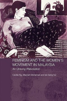 Feminism and the Women's Movement in Malaysia: An Unsung (R)Evolution - Mohamad Maznah, Mohamad Maznah