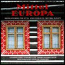 Mittel Europa: Rediscovering the Style and Design of Central Europe - Suzanne Slesin,Stafford Cliff,Daniel Rozensztroch,Gilles de Chabaneix