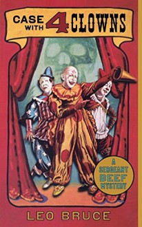 Case with 4 Clowns: A Sergeant Beef Mystery (Sergeant Beef Series) - Leo Bruce