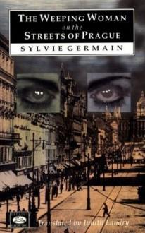The Weeping Woman on the Streets of Prague - Emma (Ed.)/ Landry Judith (Translator) Wilson,Judith Landry,Sylvie Germain,Emma Wilson
