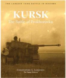 Kursk: The Battle of Prokhorovka - Christopher A. Lawrence