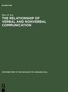 The Relationship of Verbal and Nonverbal Communication - Mary Ritchie Key